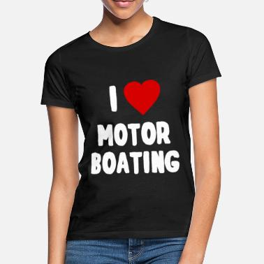 Motor Boat I Love Motor Boating - Women's T-Shirt