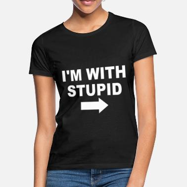 Stupid I'm With Stupid - Women's T-Shirt