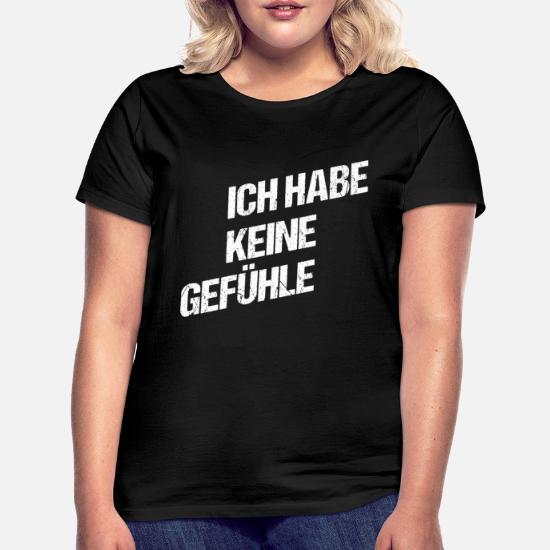 Ich habe keine Gefühle Frauen T-Shirt   Spreadshirt