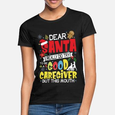 Try Dear Santa I Really Did Try To Be A Good Caregiver - Women's T-Shirt