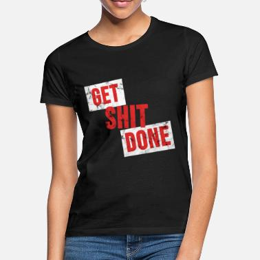 Blabber Get Shit Done TShirt Funny Sayings Motivation - Women's T-Shirt
