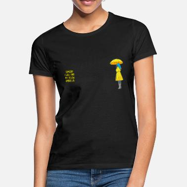 Mother Someday I will find my yellow umbrella. - Women's T-Shirt