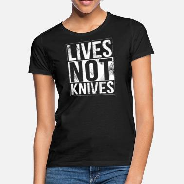 Knife Lives Not Knives - Straight Outta Knife Crime - Women's T-Shirt