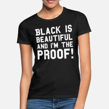 Beautiful Black Is Beautiful And I'm The Proof - Women's T-Shirt