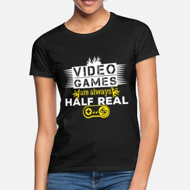 Half Life Video games are Half Life Shirt - Women's T-Shirt