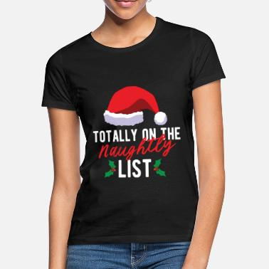 Naughty List Christmas - Totally on the naughty list - Women's T-Shirt