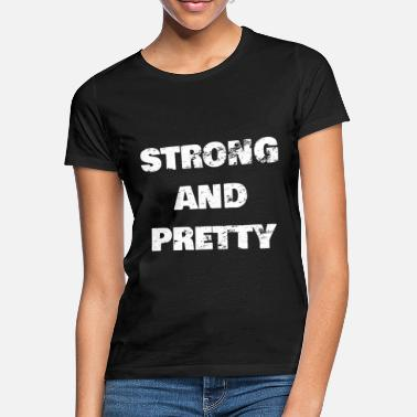 Strong Strong and Pretty Gift - Women's T-Shirt