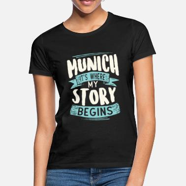 Münchner Munich It´s Where My Story Begins Geschenk Idee - Frauen T-Shirt