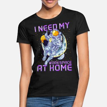 Workspace I Need My Workspace at Home - Women's T-Shirt