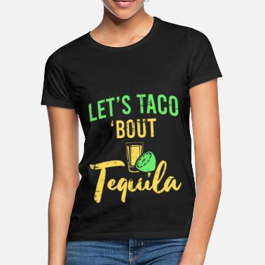 Taco Tequila Gift Taco Mexico Grappig gezegde Latijn - Vrouwen T-shirt
