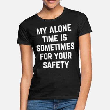 Funny Quotes Alone Time Funny Quote - T-skjorte for kvinner