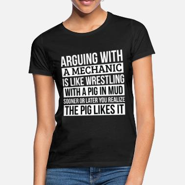 Boss Mechanic Shirt, Like Arguing With A Pig in Mud - Women's T-Shirt