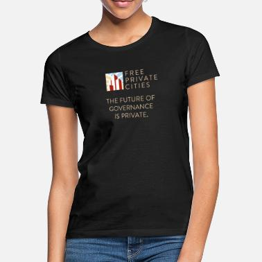 The future of Governance is private. - Frauen T-Shirt