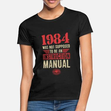 Manual 1984 Was Not Supposed To Be An Instruction Manual - Women's T-Shirt