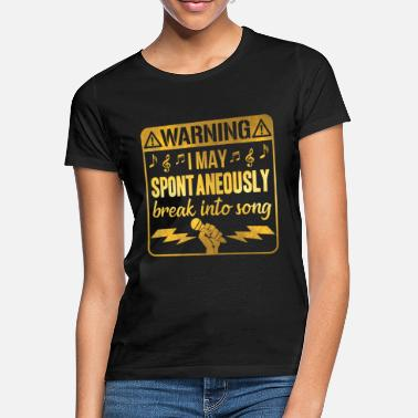 Song Warning May Spontaneously Break Into Song Singing - Women's T-Shirt