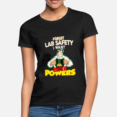 Lab Forget Lab Safety I Want Superpowers - Science - Women's T-Shirt