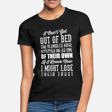 Bed I Cant Get Out Of Bed Funny Humorous Design - Women's T-Shirt