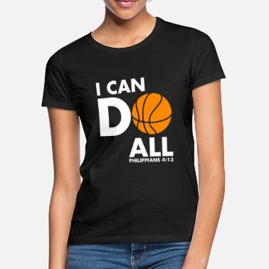 Baller Kleding Basketbal I Can Do All, Christian Sports TShirt - Vrouwen T-shirt