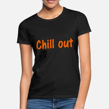 Chill Out Chill out - Women's T-Shirt
