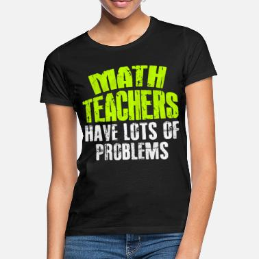 Maths Teacher Math Teacher Math Teacher Math Teacher - Women's T-Shirt