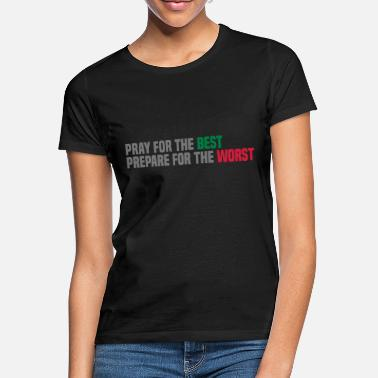 Pray for the best, prepare for the worst - Women's T-Shirt
