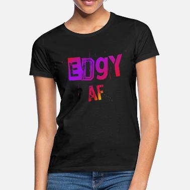 Edgy Edgy a.f. (as fuck) - bunt - Frauen T-Shirt