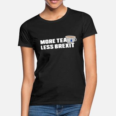 More Tea Less Brexit - Women's T-Shirt