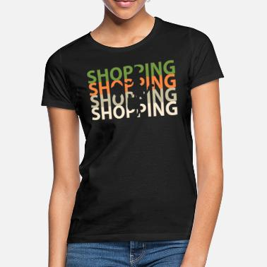 Shop Shopping Shopping Shopping - Women's T-Shirt