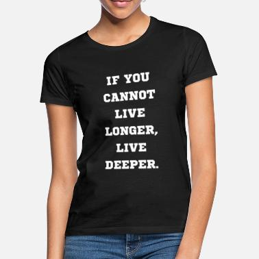 If you can not live longer you live - Women's T-Shirt