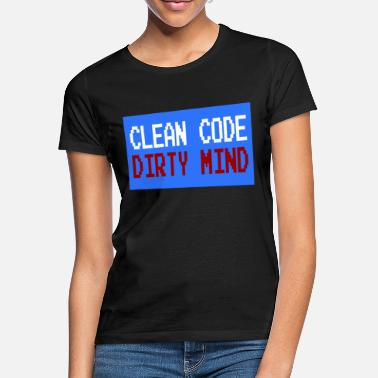 Clean Code Clean Code Dirty Mind funny and hilarious tee - Women's T-Shirt