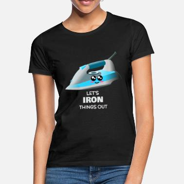 Ironing Let's Iron Things Out Funny Iron Pun - Women's T-Shirt