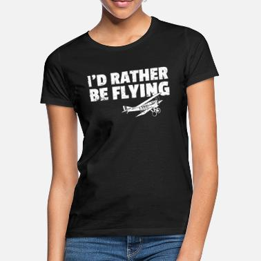 Rather I'd Rather Be Flying - Women's T-Shirt