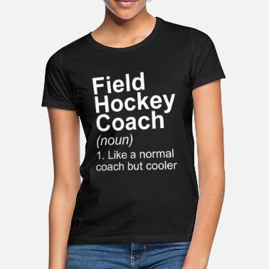 Field Hockey Field Hockey Indoor Hockey Shirt Field Hockey Coach - Women's T-Shirt