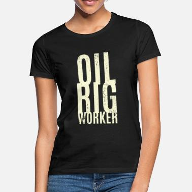 Oil Rig Oil rig worker - Women's T-Shirt