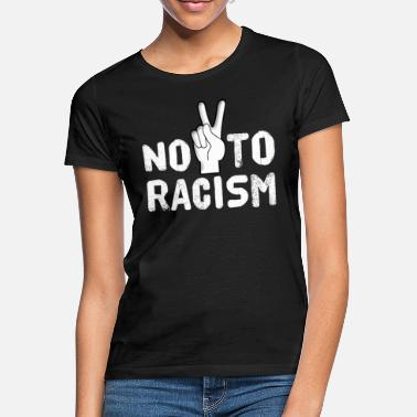 Anti Racism No to racism - Women's T-Shirt