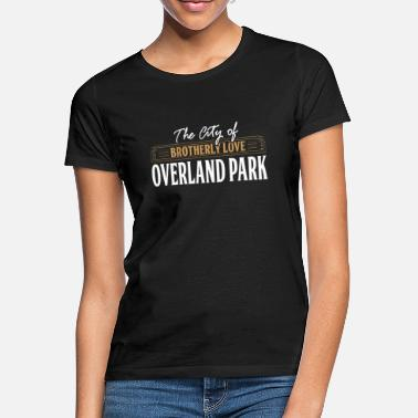 Overland Park City of brotherly love: Overland Park - Women's T-Shirt