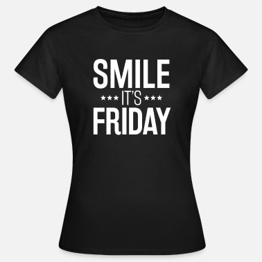 Smile Smile It's Friday, Freitag Shirt - Frauen T-Shirt