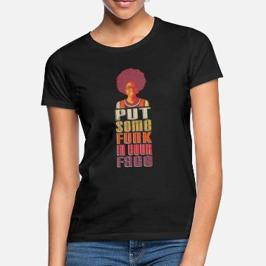 Disco Put Some Funk in Your Face Afro 1970s Disco Funk - Women's T-Shirt