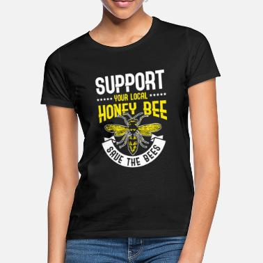 Bee Support your local Honey Bee Save the Bees - Women's T-Shirt
