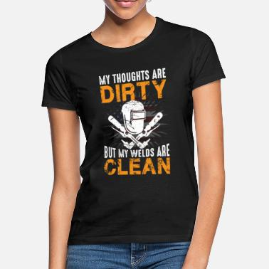 Slag My Thoughts are Dirty but my Welds are Clean - Women's T-Shirt