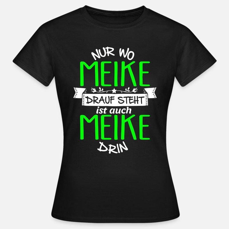 S bis 2XL T-Shirt Nur wo Maike drauf steht ist auch Maike drin schwarz Damen Gr