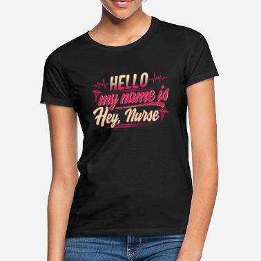 College Sjov sygeplejerske-shirt Hello My Name Is Hey Nurse DSP - T-shirt dame
