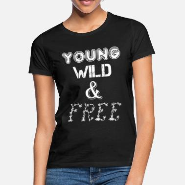 Young Wild And Free young wild and free - Frauen T-Shirt