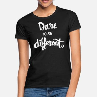 Streaker Dare To Be Different Quote - Women's T-Shirt
