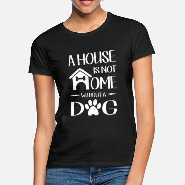 House A house is not home without a dog - T-shirt dame