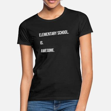 Elementary School Elementary school teacher - Elementary school. is. - Women's T-Shirt