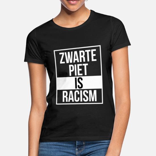 Zwarte Piet is racisme Vrouwen T shirt | Spreadshirt