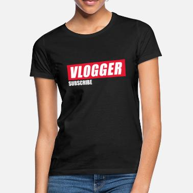 Vlogger Vlogger vlogging Video Tube - Vrouwen T-shirt