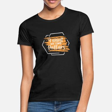 Dollars I Want My Two Dollars - Funny Discount Hunter Design - Women's T-Shirt