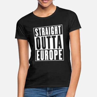 Europe Straight Outta Europe - Women's T-Shirt